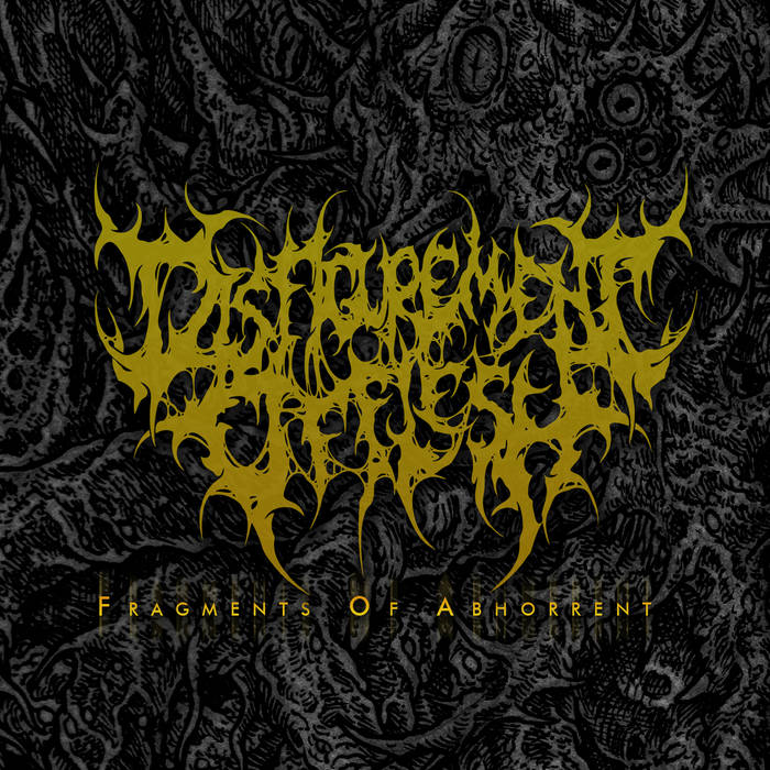 Disfigurement Of Flesh - Fragments Of Abhorrent