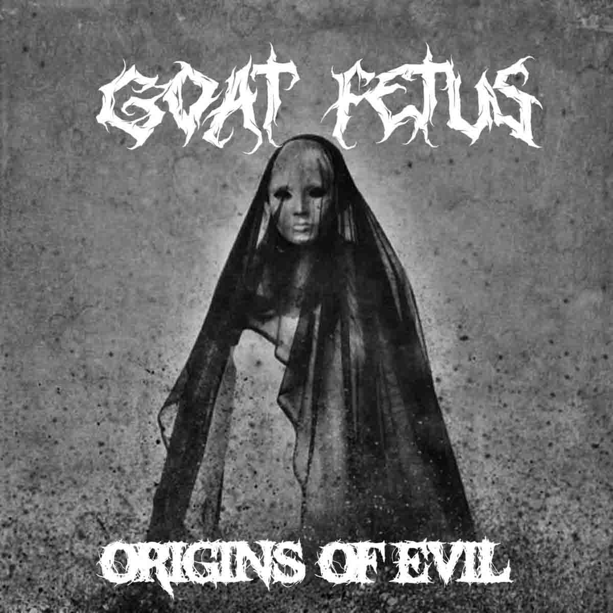 Goat Fetus - Origins Of Evil